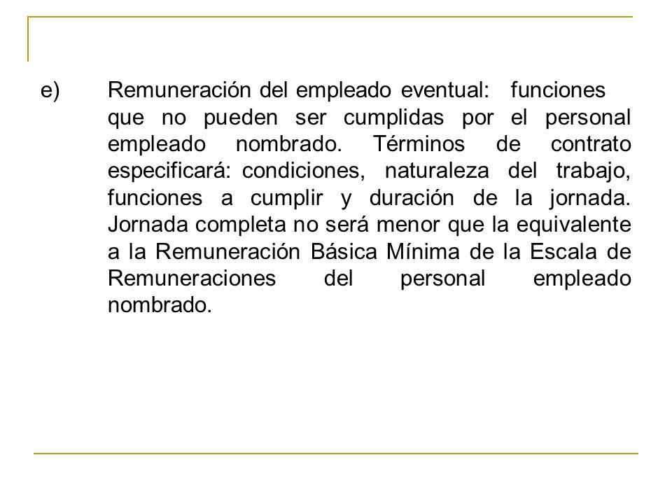 e)Remuneración del empleado eventual: funciones que no pueden ser cumplidas por el personal empleado nombrado. Términos de contrato especificará: cond