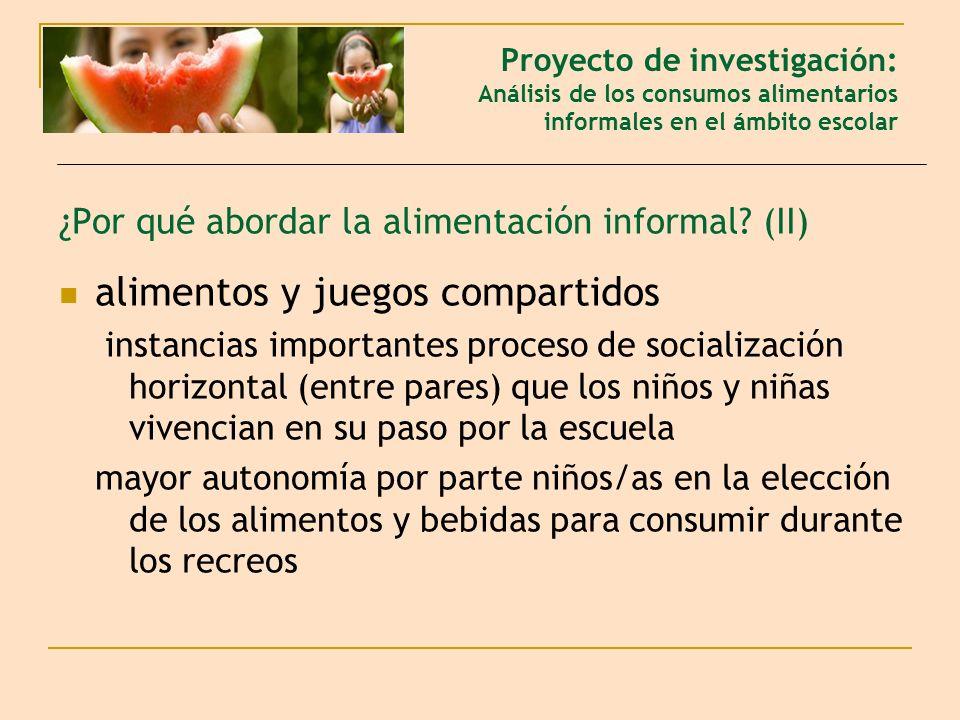 ¿Por qué abordar la alimentación informal? (II) alimentos y juegos compartidos instancias importantes proceso de socialización horizontal (entre pares