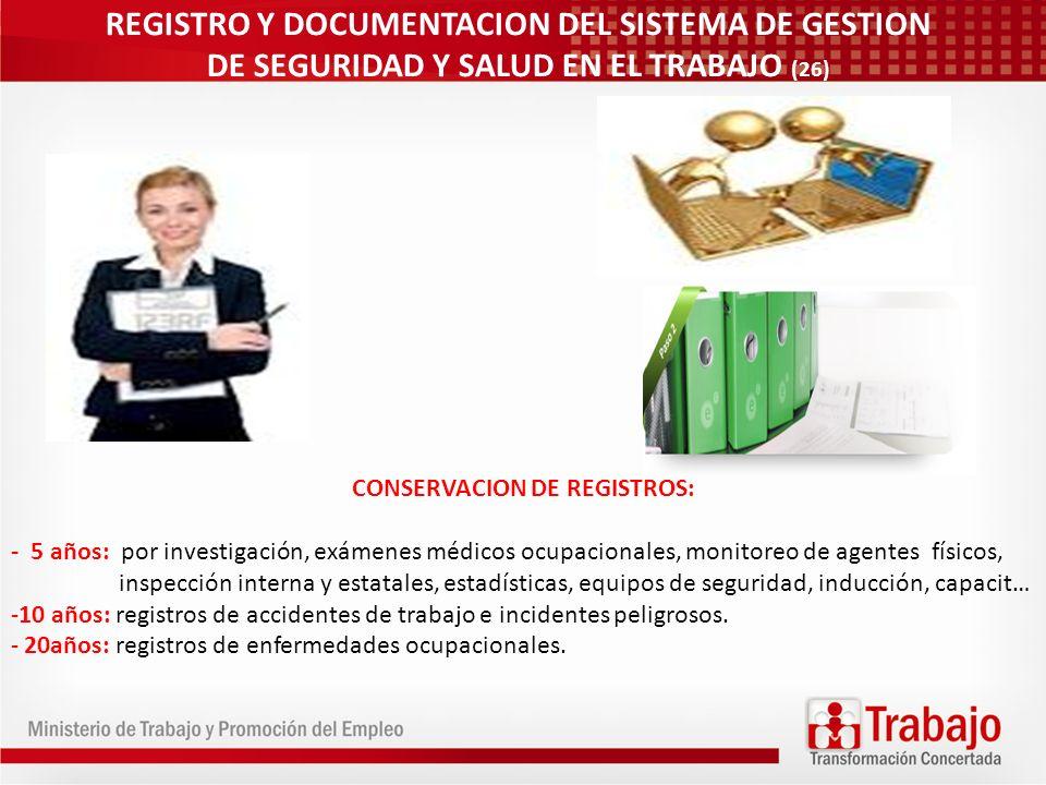 REGISTRO Y DOCUMENTACION DEL SISTEMA DE GESTION DE SEGURIDAD Y SALUD EN EL TRABAJO (26) CONSERVACION DE REGISTROS: - 5 años: por investigación, exámen