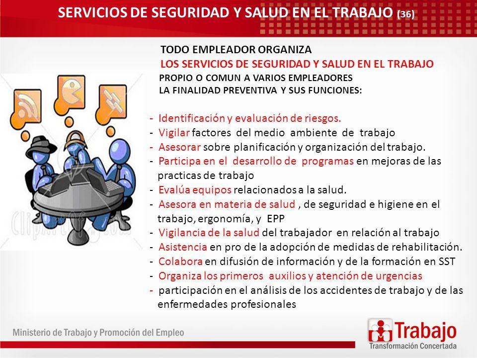 SERVICIOS DE SEGURIDAD Y SALUD EN EL TRABAJO (36) TODO EMPLEADOR ORGANIZA LOS SERVICIOS DE SEGURIDAD Y SALUD EN EL TRABAJO PROPIO O COMUN A VARIOS EMP