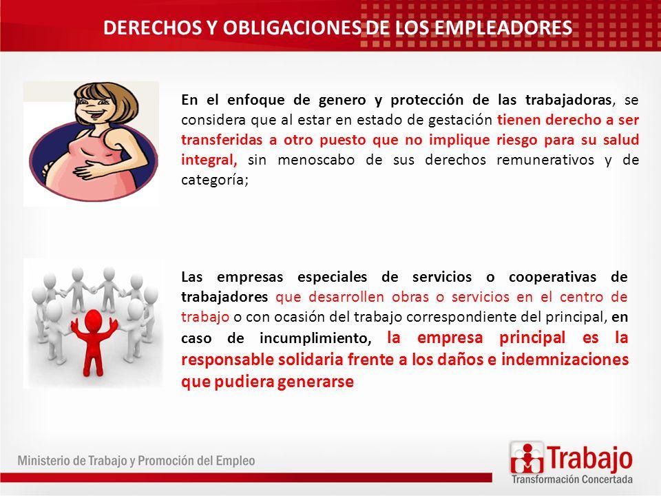 DERECHOS Y OBLIGACIONES DE LOS EMPLEADORES En el enfoque de genero y protección de las trabajadoras, se considera que al estar en estado de gestación