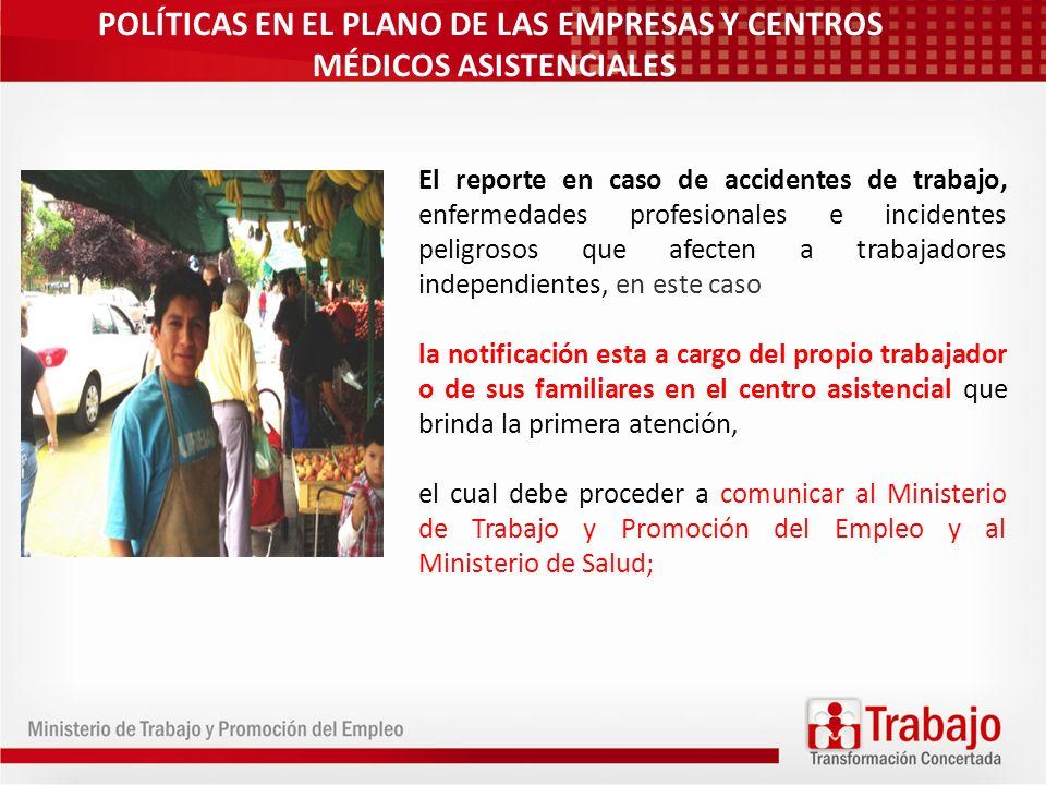 POLÍTICAS EN EL PLANO DE LAS EMPRESAS Y CENTROS MÉDICOS ASISTENCIALES El reporte en caso de accidentes de trabajo, enfermedades profesionales e incide