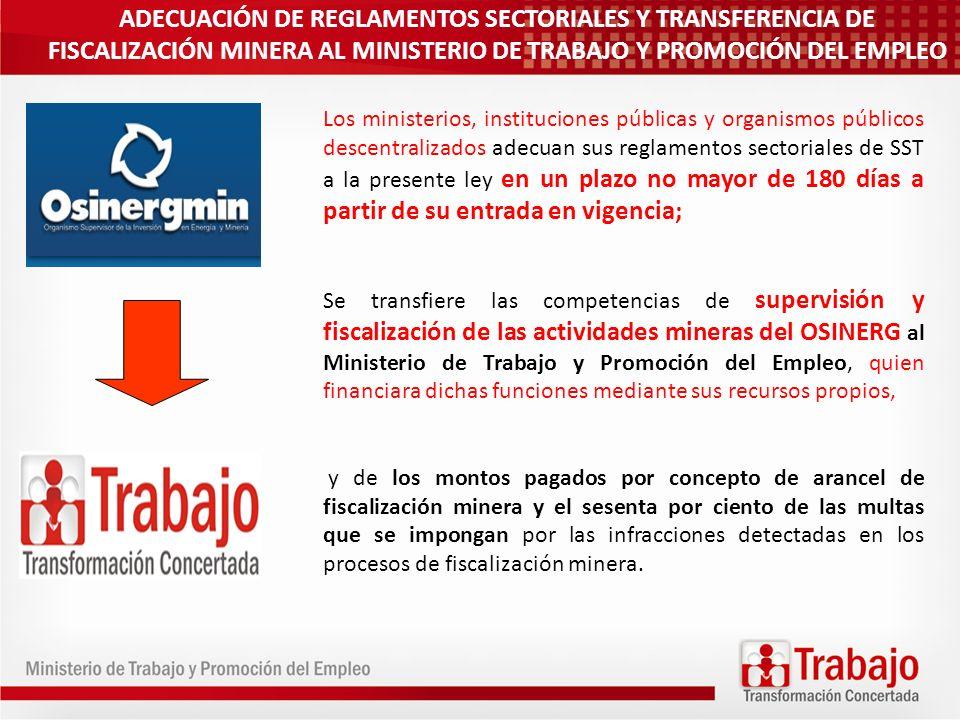 ADECUACIÓN DE REGLAMENTOS SECTORIALES Y TRANSFERENCIA DE FISCALIZACIÓN MINERA AL MINISTERIO DE TRABAJO Y PROMOCIÓN DEL EMPLEO Los ministerios, institu