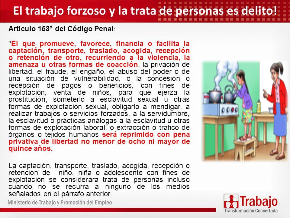 El trabajo forzoso y la trata de personas es delito! Articulo 153° del Código Penal :