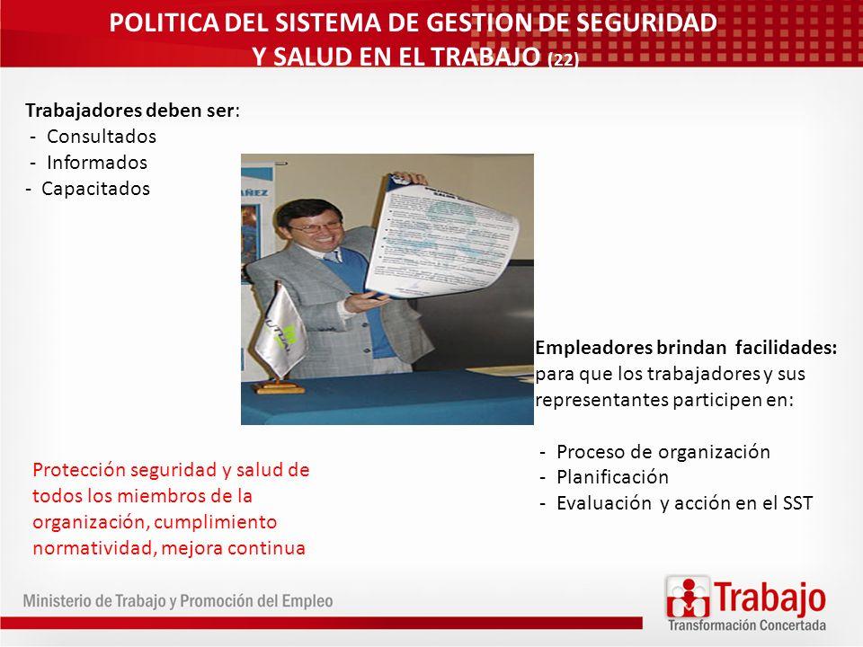POLITICA DEL SISTEMA DE GESTION DE SEGURIDAD Y SALUD EN EL TRABAJO (22) Trabajadores deben ser: - Consultados - Informados - Capacitados Empleadores b