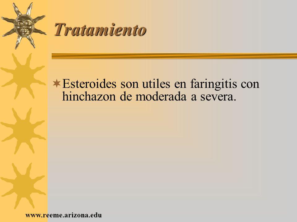 www.reeme.arizona.edu Tratamiento Esteroides son utiles en faringitis con hinchazon de moderada a severa.