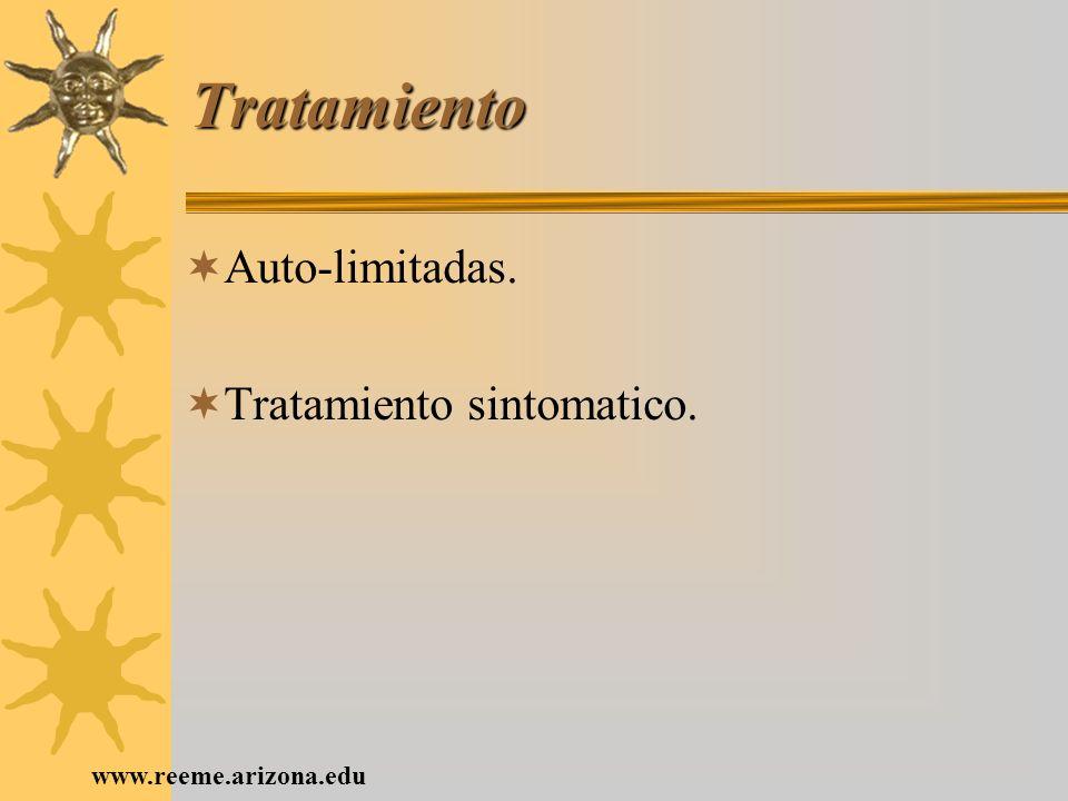 www.reeme.arizona.edu Tratamiento Auto-limitadas. Tratamiento sintomatico.