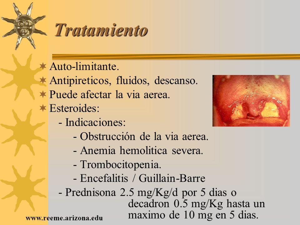 www.reeme.arizona.edu Tratamiento Auto-limitante. Antipireticos, fluidos, descanso. Puede afectar la via aerea. Esteroides: - Indicaciones: - Obstrucc