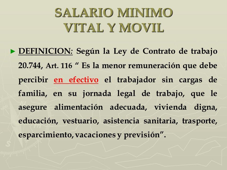 DEFINICION : Según la Ley de Contrato de trabajo 20.744, Art. 116 Es la menor remuneración que debe percibir en efectivo el trabajador sin cargas de f