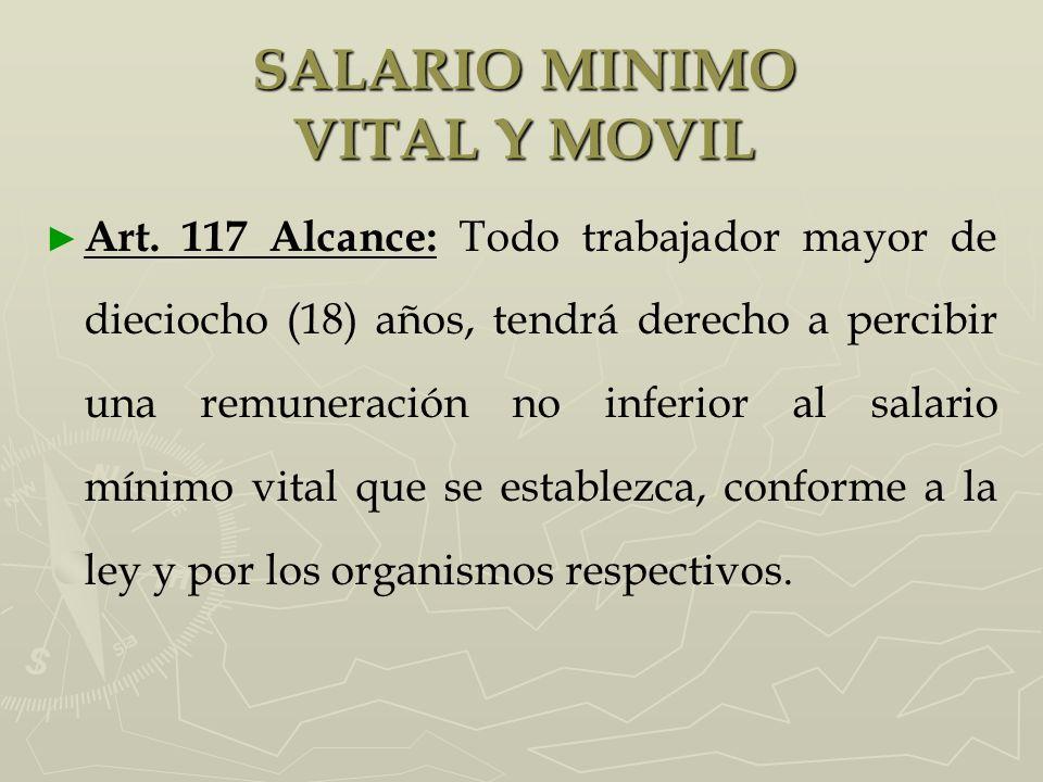 Art. 117 Alcance: Todo trabajador mayor de dieciocho (18) años, tendrá derecho a percibir una remuneración no inferior al salario mínimo vital que se