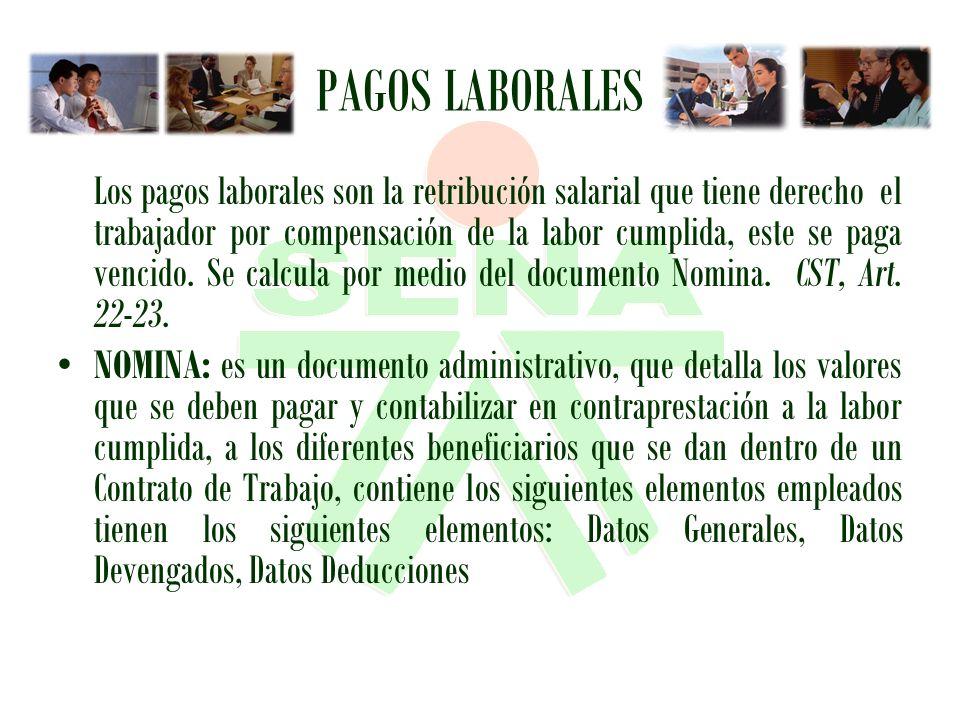 PAGOS LABORALES Los pagos laborales son la retribución salarial que tiene derecho el trabajador por compensación de la labor cumplida, este se paga ve