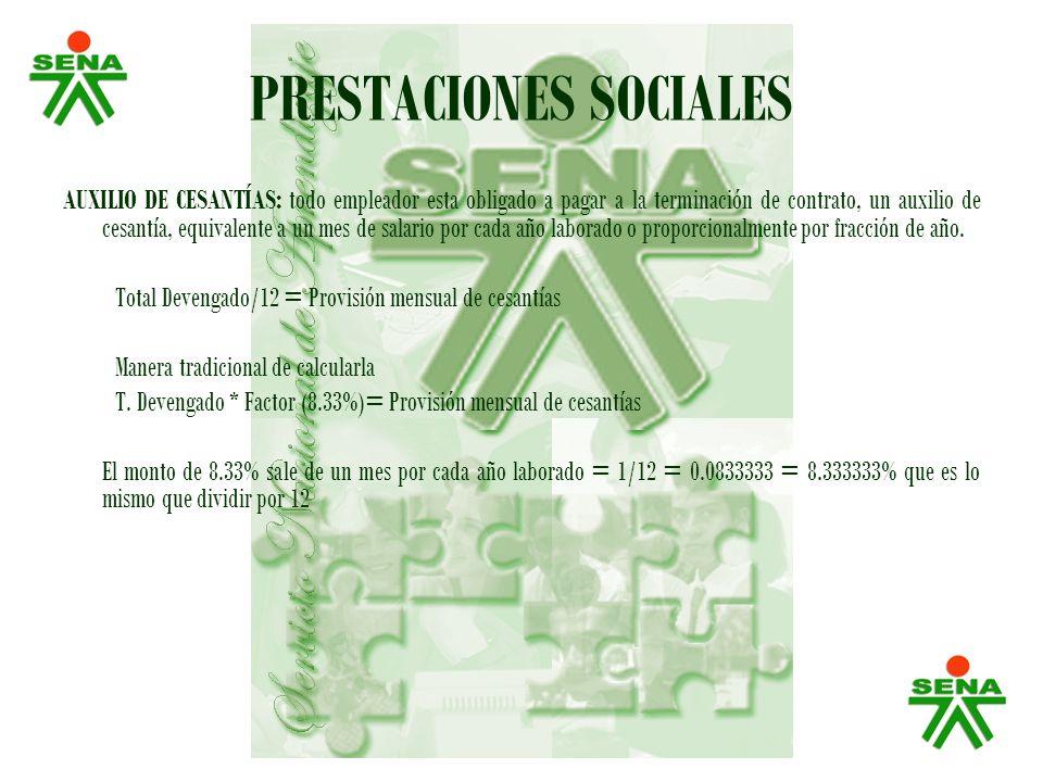 PRESTACIONES SOCIALES AUXILIO DE CESANTÍAS: todo empleador esta obligado a pagar a la terminación de contrato, un auxilio de cesantía, equivalente a u