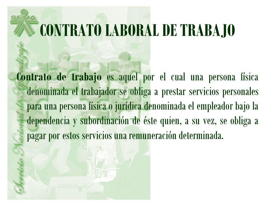 CONTRATO LABORAL DE TRABAJO Contrato de trabajo es aquel por el cual una persona física denominada el trabajador se obliga a prestar servicios persona