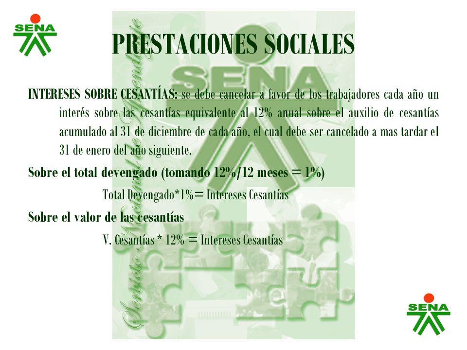 PRESTACIONES SOCIALES INTERESES SOBRE CESANTÍAS: se debe cancelar a favor de los trabajadores cada año un interés sobre las cesantías equivalente al 1