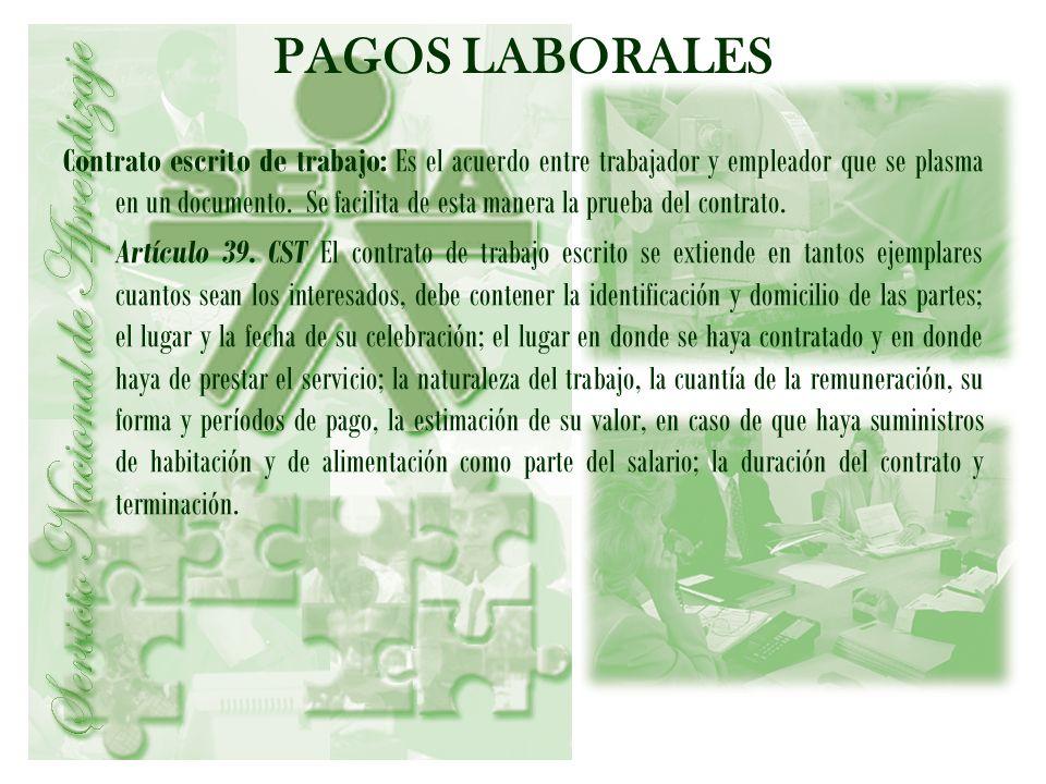 PAGOS LABORALES Contrato escrito de trabajo: Es el acuerdo entre trabajador y empleador que se plasma en un documento. Se facilita de esta manera la p