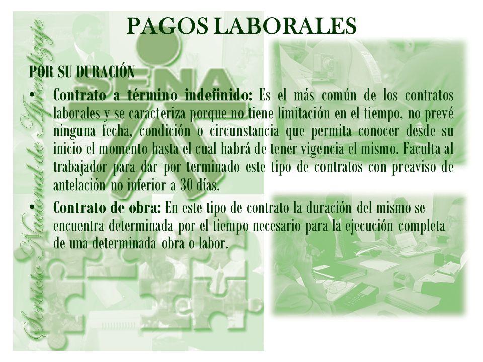 PAGOS LABORALES POR SU DURACIÓN Contrato a término indefinido: Es el más común de los contratos laborales y se caracteriza porque no tiene limitación