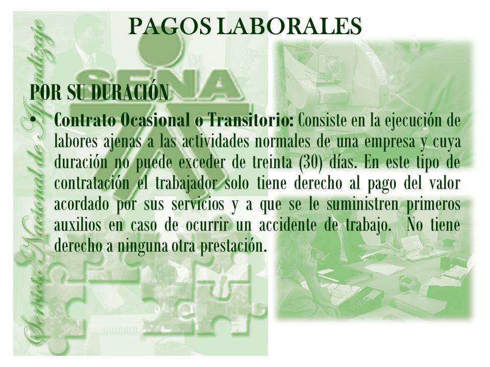 PAGOS LABORALES POR SU DURACIÓN Contrato Ocasional o Transitorio: Consiste en la ejecución de labores ajenas a las actividades normales de una empresa