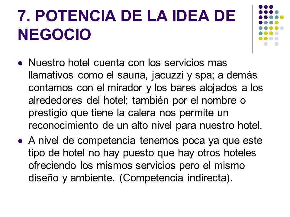 7. POTENCIA DE LA IDEA DE NEGOCIO Nuestro hotel cuenta con los servicios mas llamativos como el sauna, jacuzzi y spa; a demás contamos con el mirador