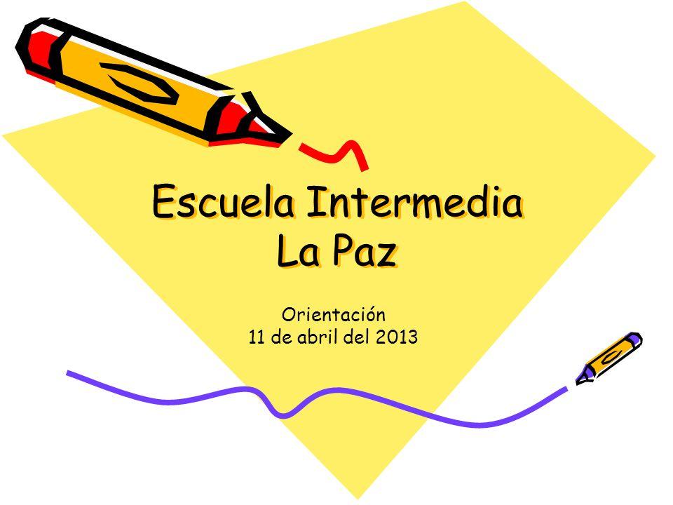 Escuela Intermedia La Paz Orientación 11 de abril del 2013