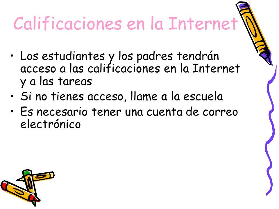 Calificaciones en la Internet Los estudiantes y los padres tendrán acceso a las calificaciones en la Internet y a las tareas Si no tienes acceso, llame a la escuela Es necesario tener una cuenta de correo electrónico