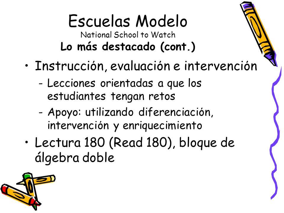 Escuelas Modelo National School to Watch Lo más destacado (cont.) Instrucciόn, evaluaciόn e intervenciόn -Lecciones orientadas a que los estudiantes tengan retos -Apoyo: utilizando diferenciaciόn, intervenciόn y enriquecimiento Lectura 180 (Read 180), bloque de álgebra doble