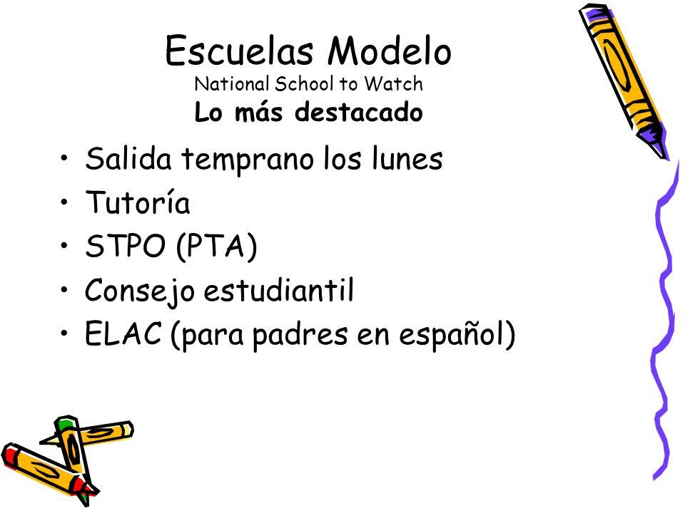 Escuelas Modelo National School to Watch Lo más destacado Salida temprano los lunes Tutoría STPO (PTA) Consejo estudiantil ELAC (para padres en español)
