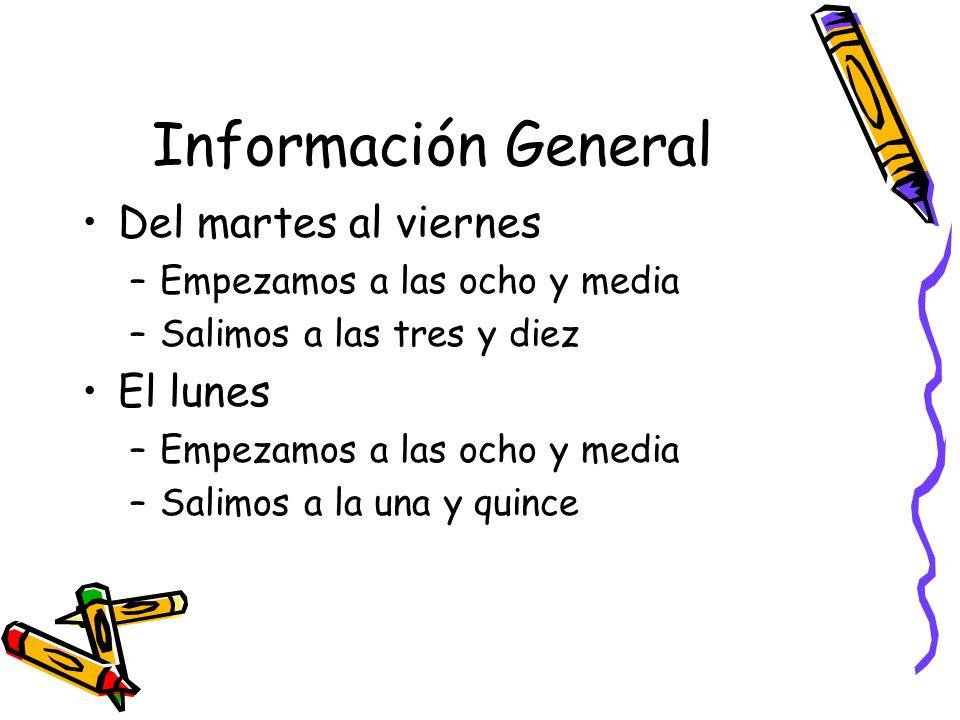 Información General Del martes al viernes –Empezamos a las ocho y media –Salimos a las tres y diez El lunes –Empezamos a las ocho y media –Salimos a la una y quince