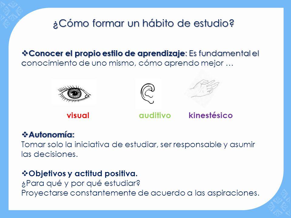 ¿Cómo formar un hábito de estudio? Conocer el propio estilo de aprendizaje : Es fundamental el c Conocer el propio estilo de aprendizaje : Es fundamen
