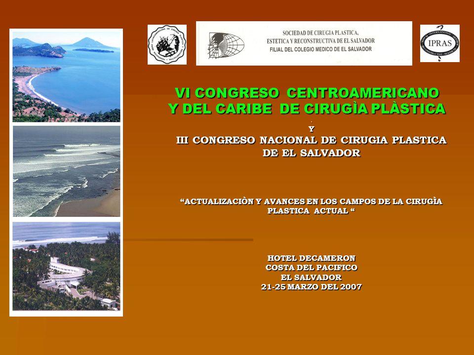 VI CONGRESO CENTROAMERICANO Y DEL CARIBE DE CIRUGÌA PLÀSTICA IiY III CONGRESO NACIONAL DE CIRUGIA PLASTICA DE EL SALVADOR ACTUALIZACIÒN Y AVANCES EN L