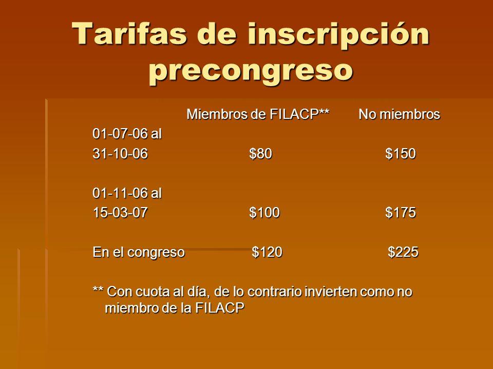 TARIFAS DE INSCRIPCION CONGRESO Miembros de FILACP** Residentes No miembros Miembros de FILACP** Residentes No miembros 1-7-06 al 31-10-06 $150 $75 $300 1-11-06 al 15-3-07 $175 $90 $350 En congreso $200 $100 $400 *Con cuota al día de lo contrario invierten como no miembro *La cuota de inscripción incluye Cocktail inaugural, Cena típica, cena de clausura, tour turístico a San Salvador.