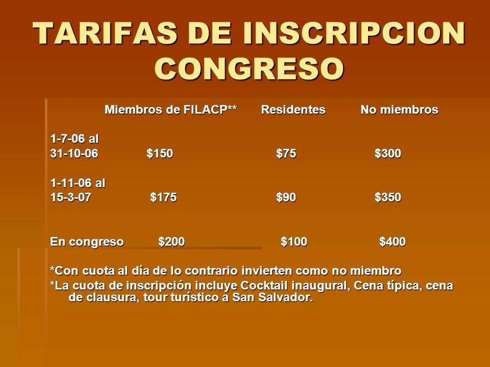 TARIFAS DE INSCRIPCION CONGRESO Miembros de FILACP** Residentes No miembros Miembros de FILACP** Residentes No miembros 1-7-06 al 31-10-06 $150 $75 $3