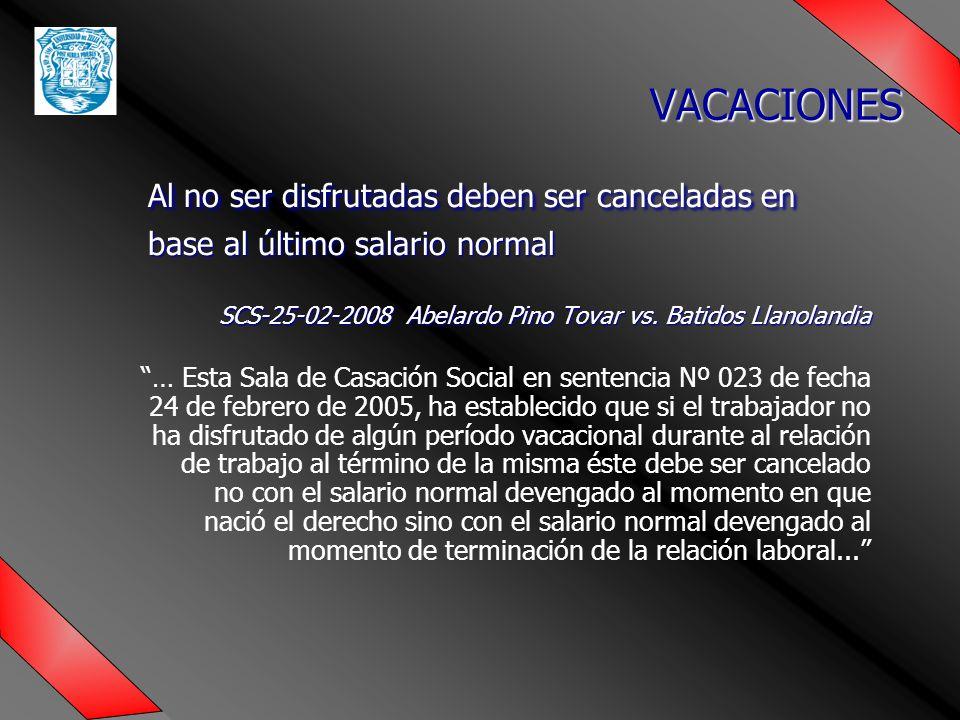 Al no ser disfrutadas deben ser canceladas en base al último salario normal SCS-25-02-2008 Abelardo Pino Tovar vs.