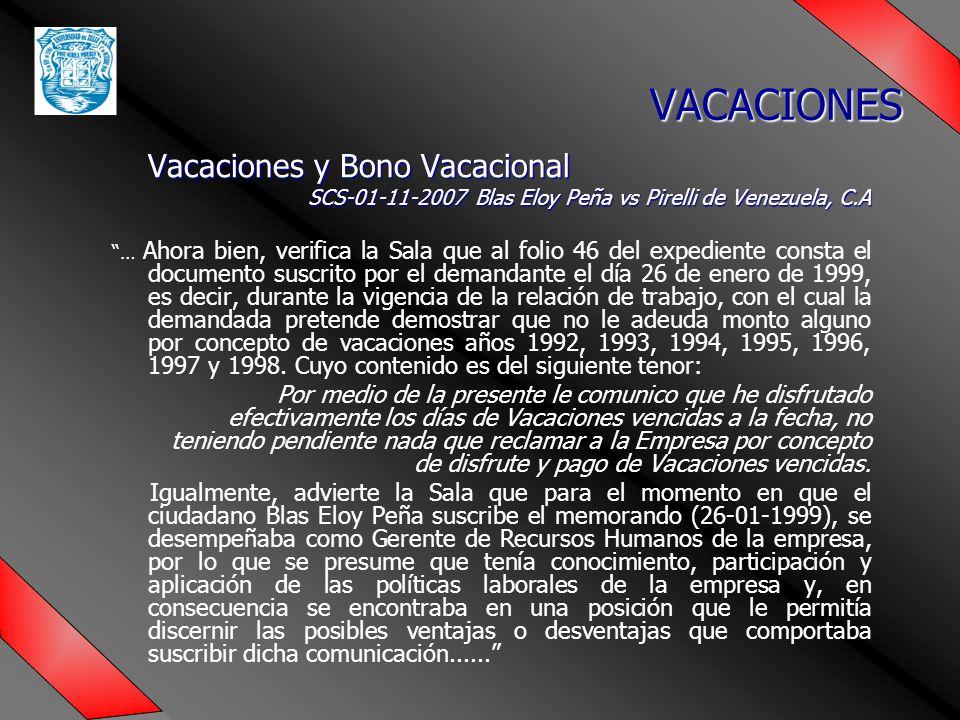 Vacaciones y Bono Vacacional SCS-01-11-2007 Blas Eloy Peña vs Pirelli de Venezuela, C.A … Ahora bien, verifica la Sala que al folio 46 del expediente consta el documento suscrito por el demandante el día 26 de enero de 1999, es decir, durante la vigencia de la relación de trabajo, con el cual la demandada pretende demostrar que no le adeuda monto alguno por concepto de vacaciones años 1992, 1993, 1994, 1995, 1996, 1997 y 1998.