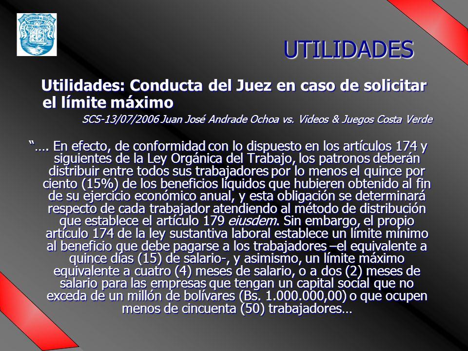 Utilidades: Conducta del Juez en caso de solicitar el límite máximo Utilidades: Conducta del Juez en caso de solicitar el límite máximo SCS-13/07/2006 Juan José Andrade Ochoa vs.
