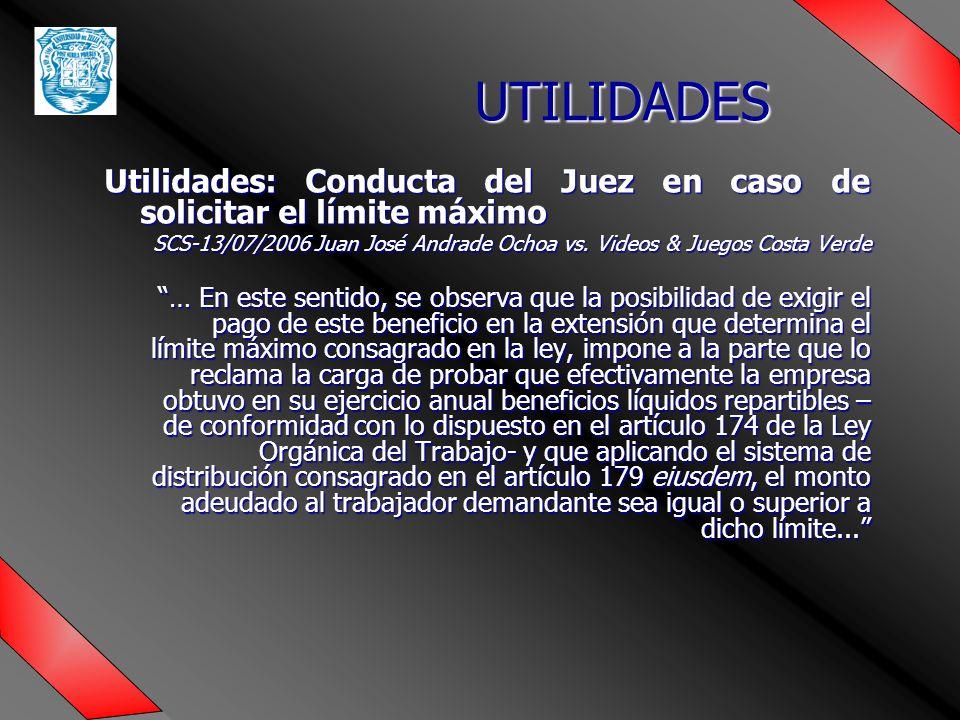 UTILIDADES Utilidades: Conducta del Juez en caso de solicitar el límite máximo SCS-13/07/2006 Juan José Andrade Ochoa vs.