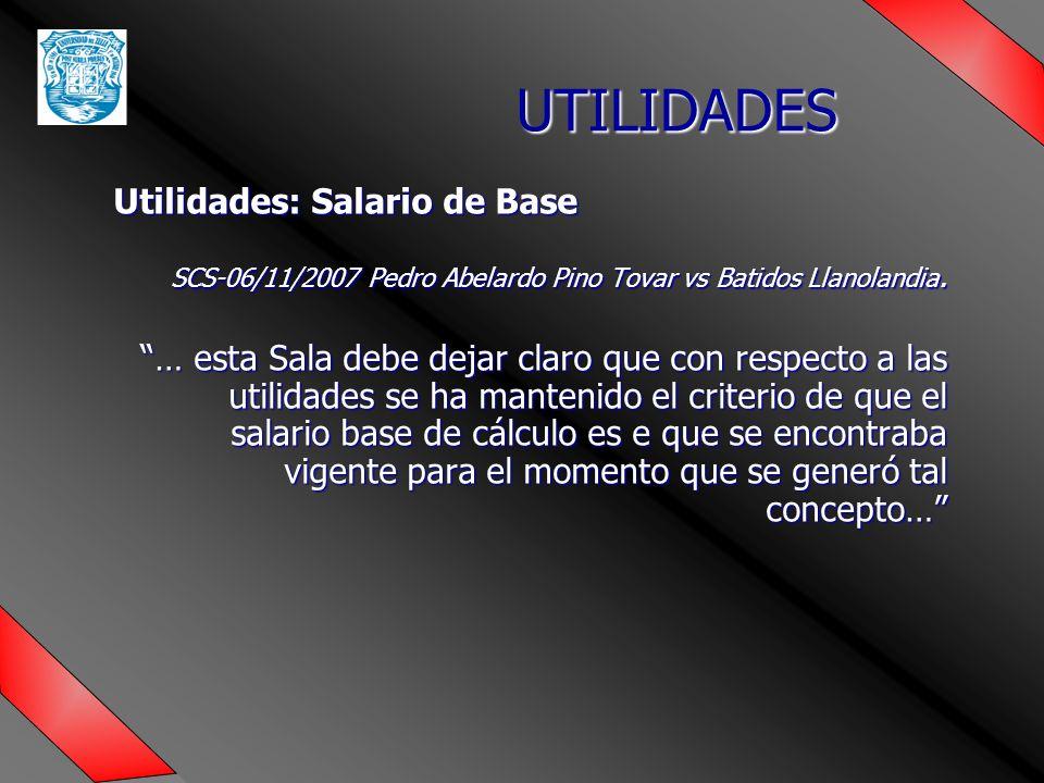 UTILIDADES Utilidades: Salario de Base SCS-06/11/2007 Pedro Abelardo Pino Tovar vs Batidos Llanolandia.