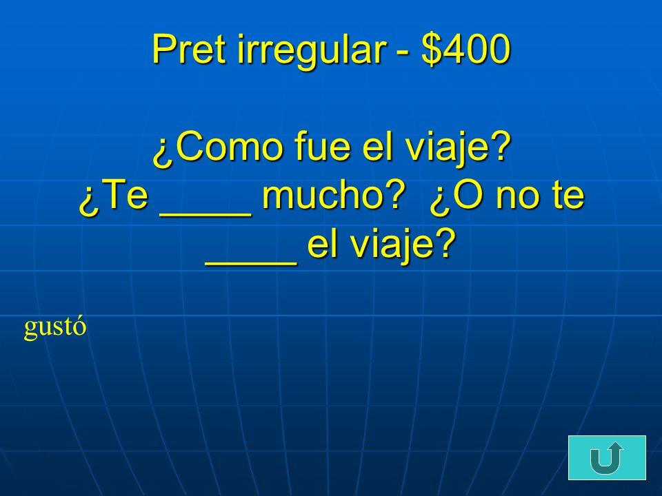 C2-$300 Pret irregular $300 _____ a tu madre en un restuarante en Mexico cuando fui de vacaciones.