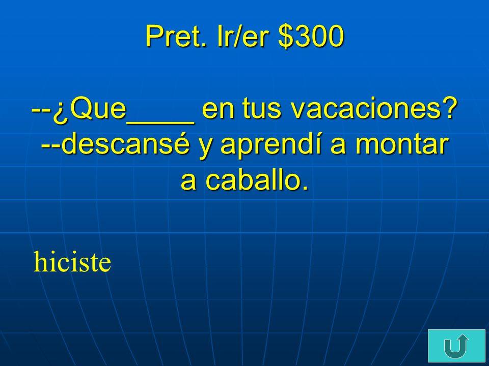 C4-$200 Pret. Ir/er - $200 -¿Vas a visitar a tus tios cuando vas a Barcelona.