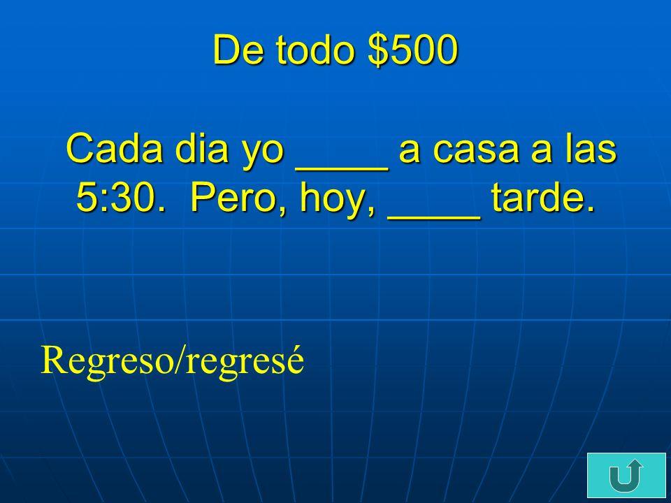 C6-$400 De todo $400 -¿Que ____ vistarion Uds -Chile y Argentina. paises