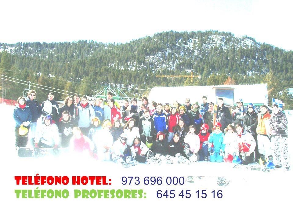 Teléfono HOTEL: 973 696 000 Teléfono PROFESORES: 645 45 15 16