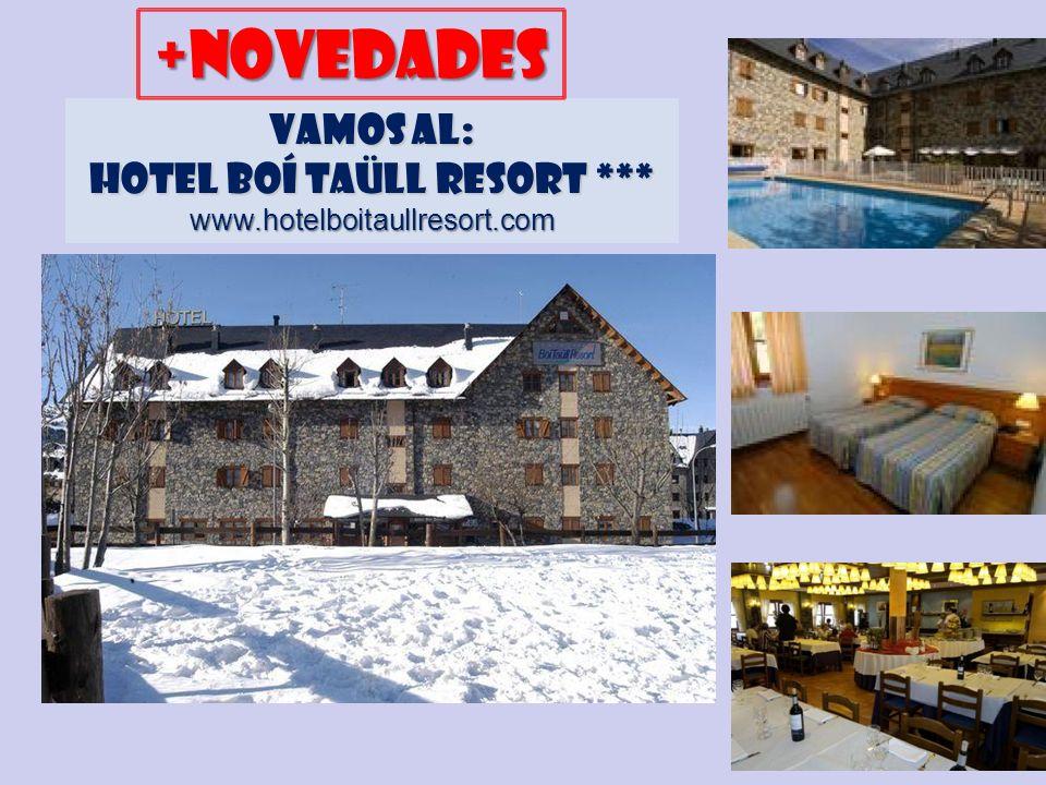 VAMOS AL: HOTEL BOÍ TAÜLL RESORT *** www.hotelboitaullresort.com +novedades
