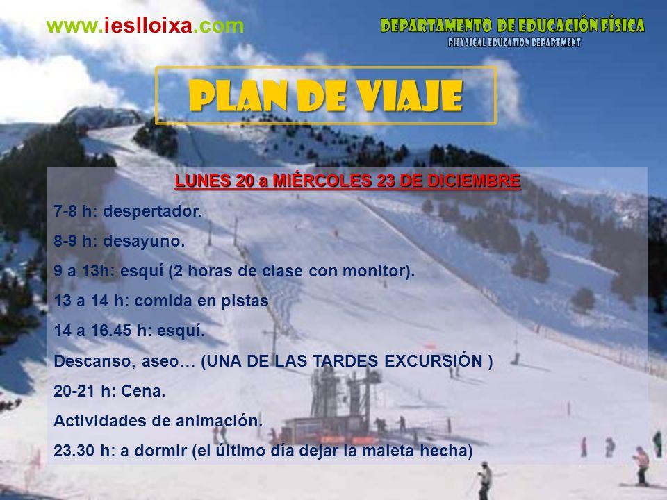 www.ieslloixa.com LUNES 20 a MIÉRCOLES 23 DE DICIEMBRE 7-8 h: despertador. 8-9 h: desayuno. 9 a 13h: esquí (2 horas de clase con monitor). 13 a 14 h: