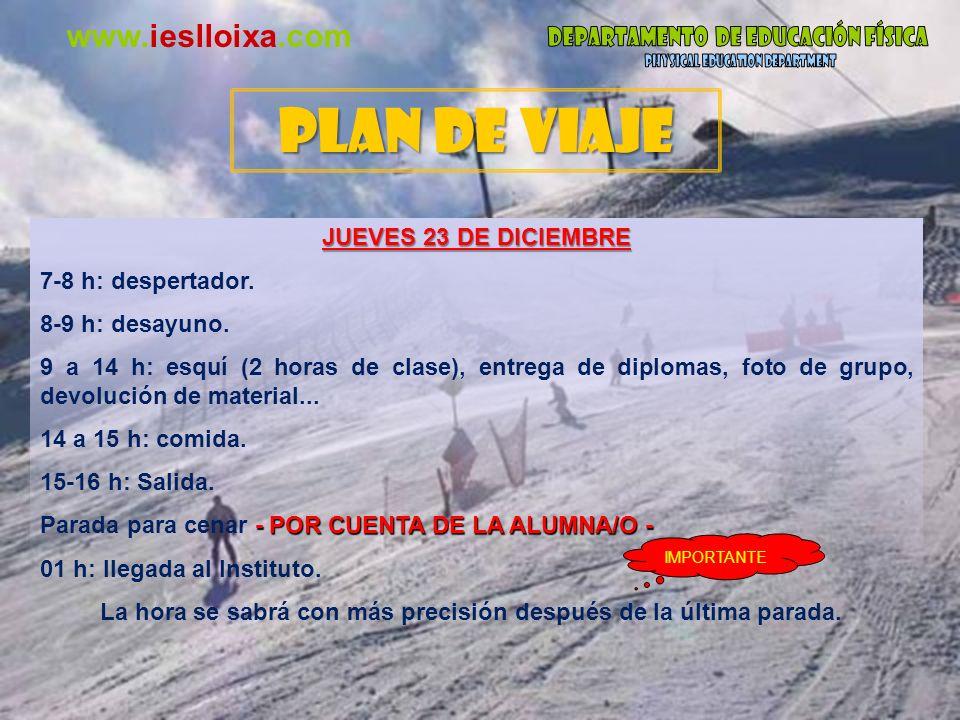 www.ieslloixa.com JUEVES 23 DE DICIEMBRE 7-8 h: despertador. 8-9 h: desayuno. 9 a 14 h: esquí (2 horas de clase), entrega de diplomas, foto de grupo,