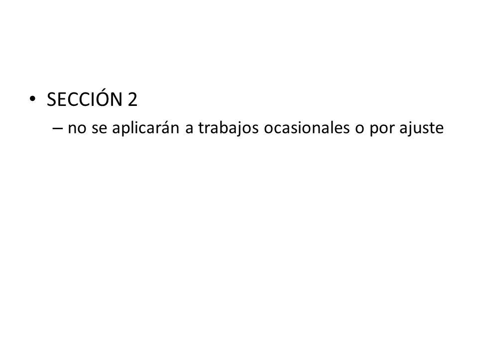 SECCIÓN 2 – no se aplicarán a trabajos ocasionales o por ajuste