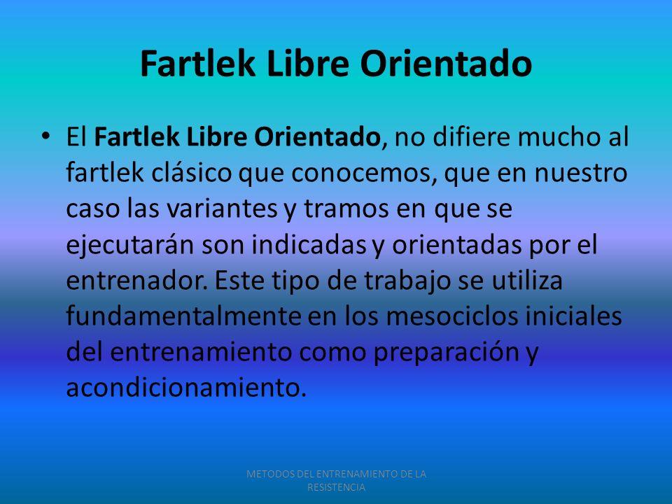 Fartlek Libre Orientado El Fartlek Libre Orientado, no difiere mucho al fartlek clásico que conocemos, que en nuestro caso las variantes y tramos en q