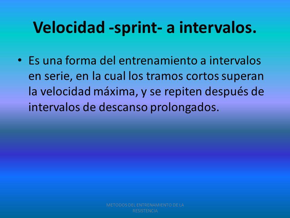 Velocidad -sprint- a intervalos. Es una forma del entrenamiento a intervalos en serie, en la cual los tramos cortos superan la velocidad máxima, y se