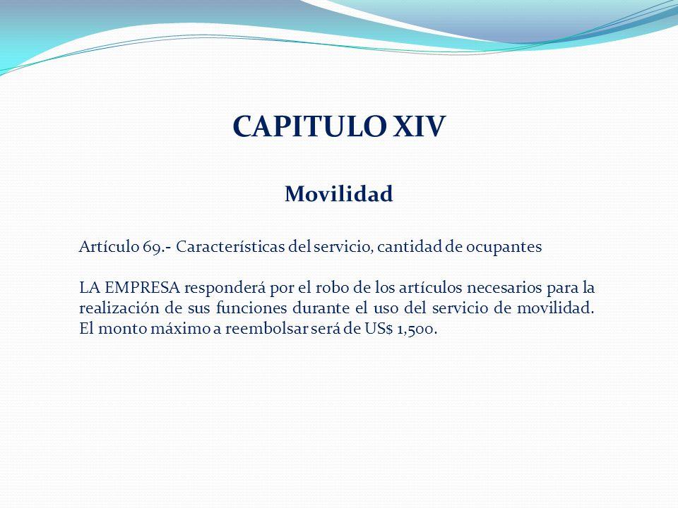 CAPITULO XIV Movilidad Artículo 69.- Características del servicio, cantidad de ocupantes LA EMPRESA responderá por el robo de los artículos necesarios para la realización de sus funciones durante el uso del servicio de movilidad.