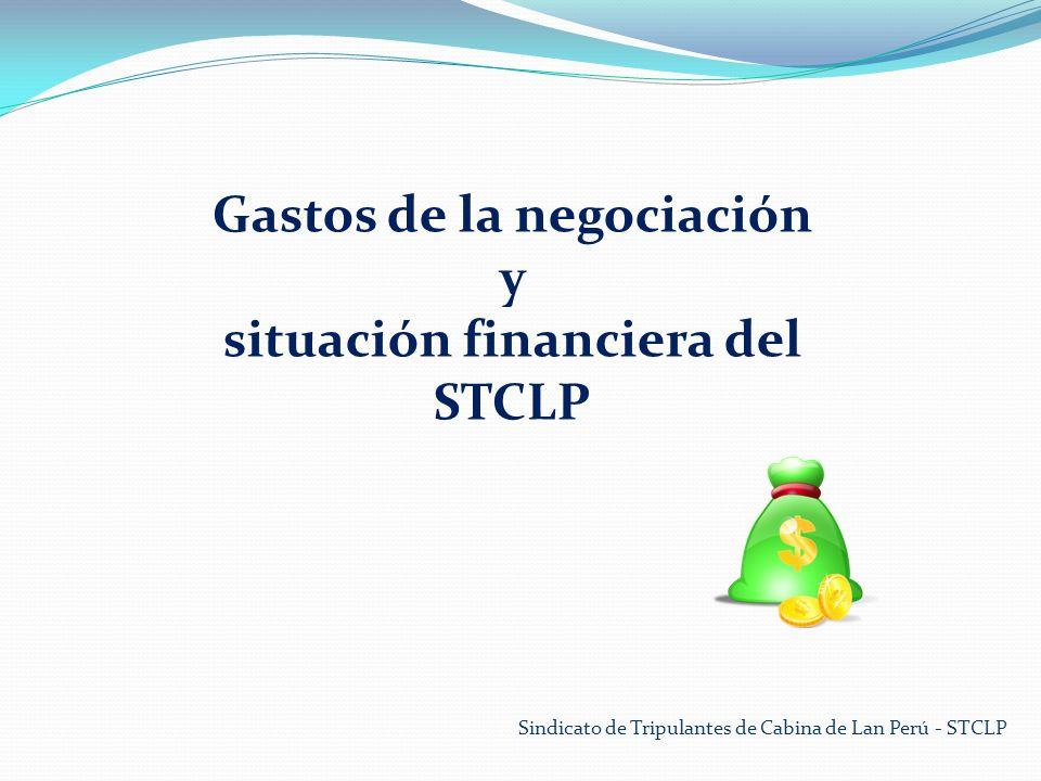 Sindicato de Tripulantes de Cabina de Lan Perú - STCLP Gastos de la negociación y situación financiera del STCLP