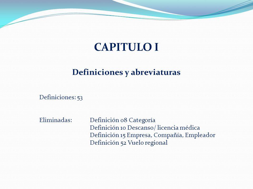 CAPITULO I Definiciones y abreviaturas Definiciones: 53 Eliminadas:Definición 08 Categoría Definición 10 Descanso/ licencia médica Definición 15 Empresa, Compañía, Empleador Definición 52 Vuelo regional