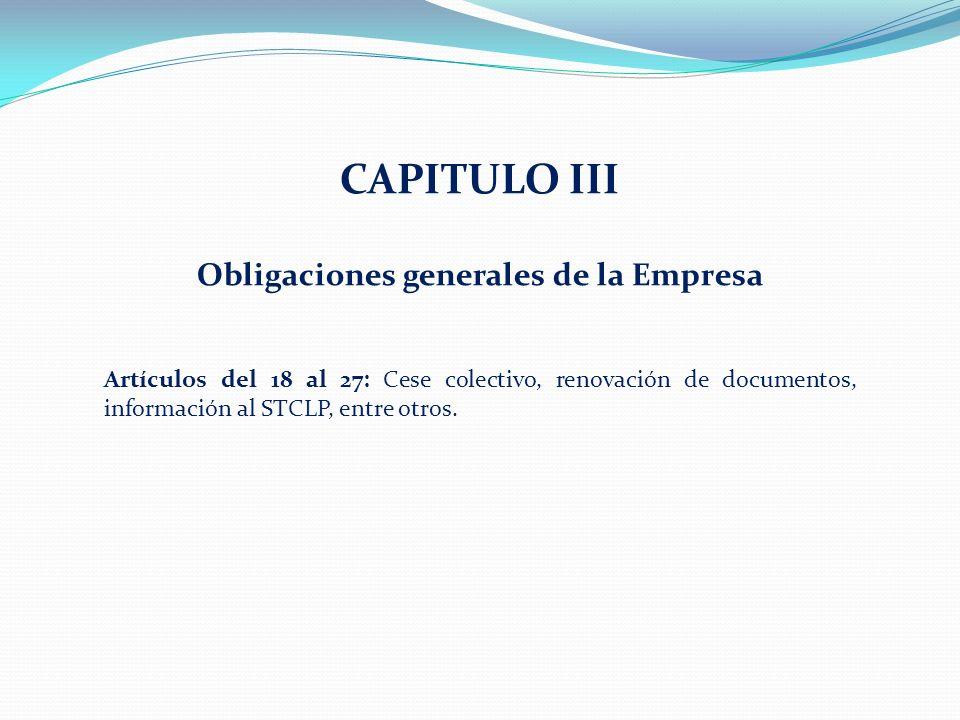 CAPITULO III Obligaciones generales de la Empresa Artículos del 18 al 27: Cese colectivo, renovación de documentos, información al STCLP, entre otros.